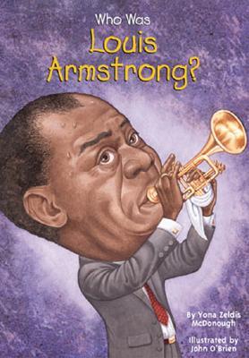 Who Was Louis Armstrong? By McDonough, Yona Zeldis/ O'Brien, John (ILT)