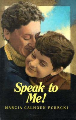 Speak to Me! By Forecki, Marcia Calhoun